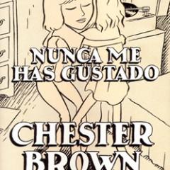 Nunca me has gustado, Chester Brown