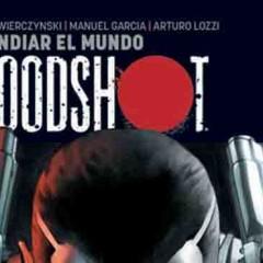 'Bloodshot vol.1: Incendiar el mundo', Valiant 2.0 ya está aquí