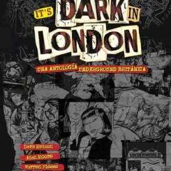 'It´s Dark In London', viaje a las entrañas del underground