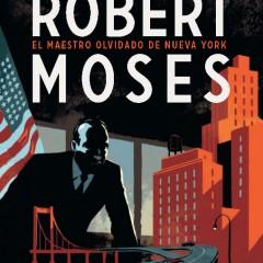 'Robert Moses. El maestro olvidado de Nueva York', sólido bio-cómic