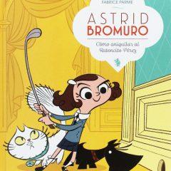 'Astrid Bromuro. Cómo aniquilar al ratoncito Pérez', una gozada