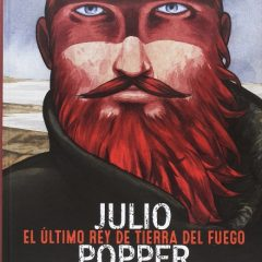 'Julio Popper. El último rey de Tierra de Fuego', magnífica aventura